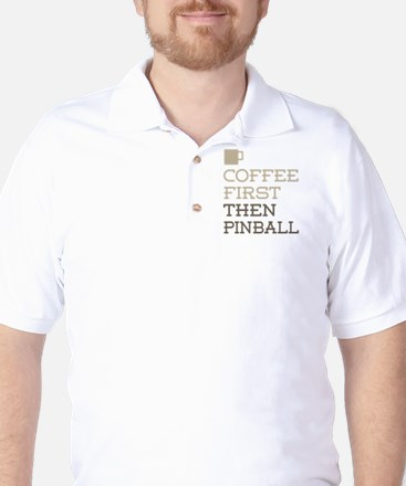 Coffee Then Pinball Golf Shirt