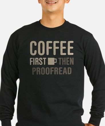 Coffee Then Proofread Long Sleeve T-Shirt