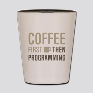 Coffee Then Programming Shot Glass