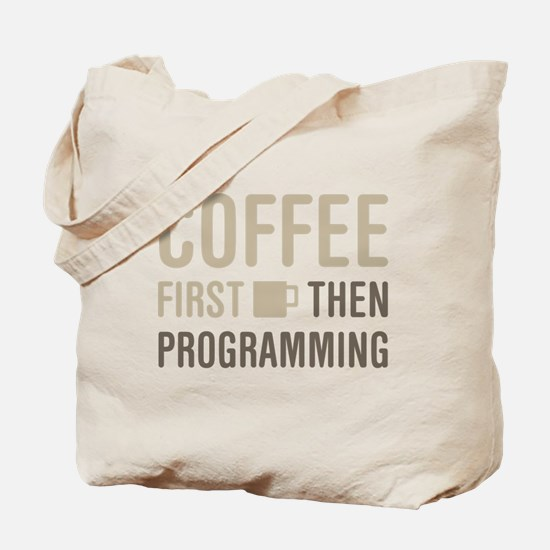 Coffee Then Programming Tote Bag
