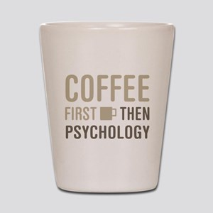 Coffee Then Psychology Shot Glass