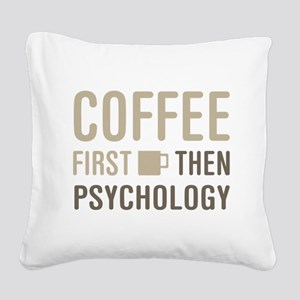 Coffee Then Psychology Square Canvas Pillow
