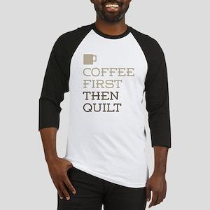Coffee Then Quilt Baseball Jersey