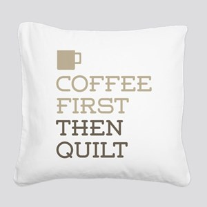 Coffee Then Quilt Square Canvas Pillow