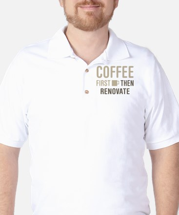 Coffee Then Renovate Golf Shirt