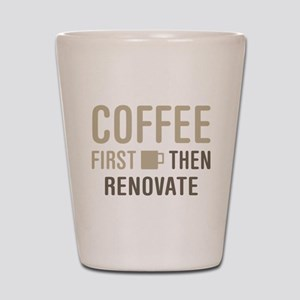 Coffee Then Renovate Shot Glass