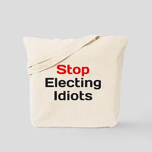 Stop Electing Idiots Tote Bag