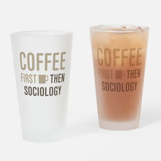 Coffee Then Sociology Drinking Glass