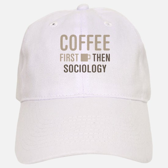 Coffee Then Sociology Baseball Baseball Cap