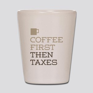 Coffee Then Taxes Shot Glass