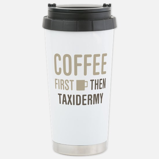 Coffee Then Taxidermy Stainless Steel Travel Mug