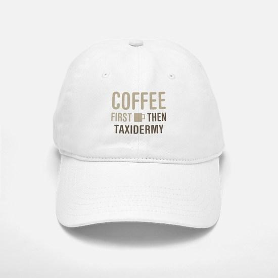 Coffee Then Taxidermy Baseball Baseball Cap