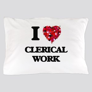 I love Clerical Work Pillow Case