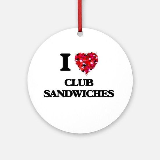 I love Club Sandwiches Ornament (Round)