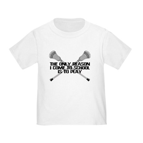 Lacrosse Only Reason Toddler T-Shirt