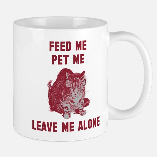 Feed me pet me leave me alone Mug