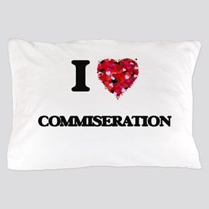 I love Commiseration Pillow Case