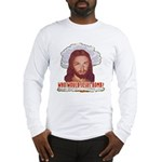 Who Would Jesus Bomb? Long Sleeve T-Shirt