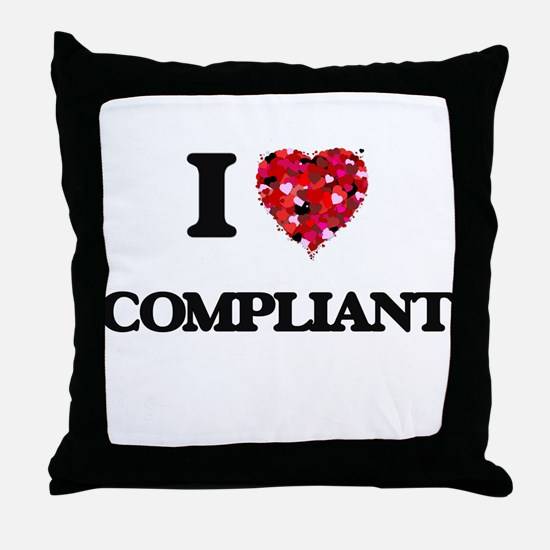 I love Compliant Throw Pillow