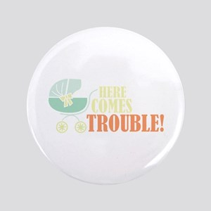 Here Comes Trouble Button