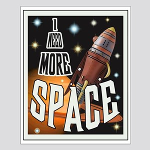 I Need More Space Posters Small Poster