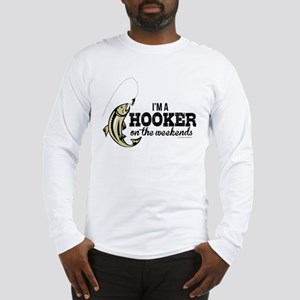 Hooker on the Weekends Long Sleeve T-Shirt