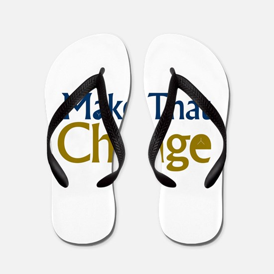 MAKE THAT CHANGE Flip Flops
