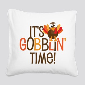 It's Gobblin' Time! Square Canvas Pillow