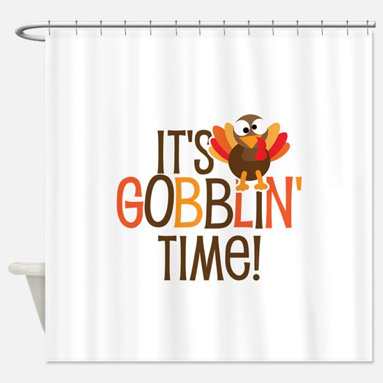 It's Gobblin' Time! Shower Curtain