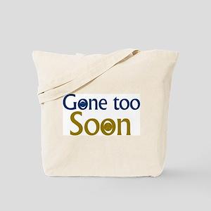 GONE TOO SOON Tote Bag