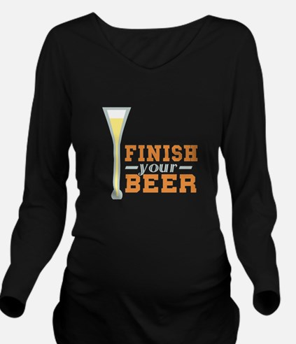 Finish Your Beer Long Sleeve Maternity T-Shirt