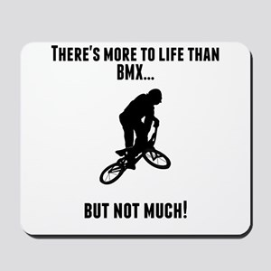 Theres More To Life Than BMX Mousepad