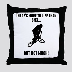 Theres More To Life Than BMX Throw Pillow