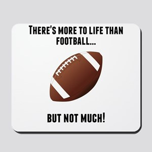Theres More To Life Than Football Mousepad