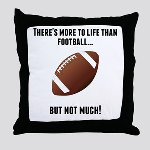 Theres More To Life Than Football Throw Pillow
