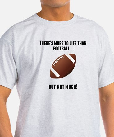 Theres More To Life Than Football T-Shirt