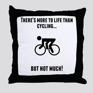 Theres More To Life Than Cycling Throw Pillow