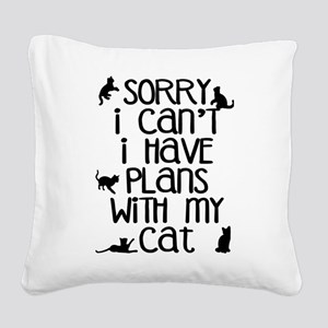 Sorry - Plans With My Cat Square Canvas Pillow