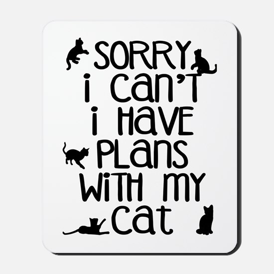 Sorry - Plans With My Cat Mousepad