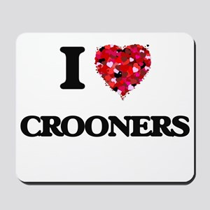 I love Crooners Mousepad