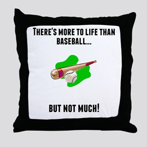 Theres More To Life Than Baseball Throw Pillow
