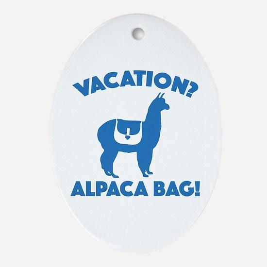 Vacation? Alpaca Bag! Ornament (Oval)