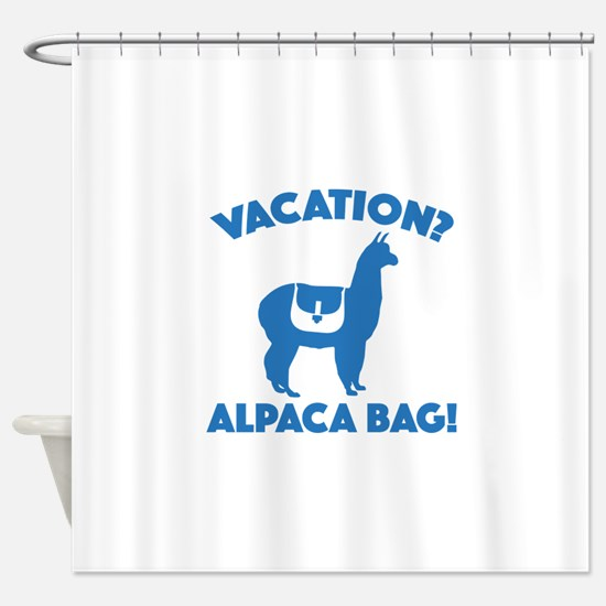 Vacation? Alpaca Bag! Shower Curtain