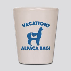 Vacation? Alpaca Bag! Shot Glass