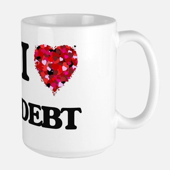 I love Debt Mugs