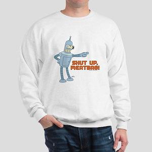 Bender Shut Up Meatbag Sweatshirt