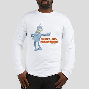 Bender Shut Up Meatbag Long Sleeve T-Shirt
