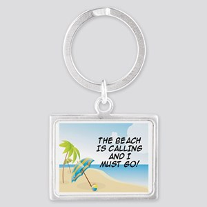 THE BEACH IS CALLING AND I MUST Landscape Keychain