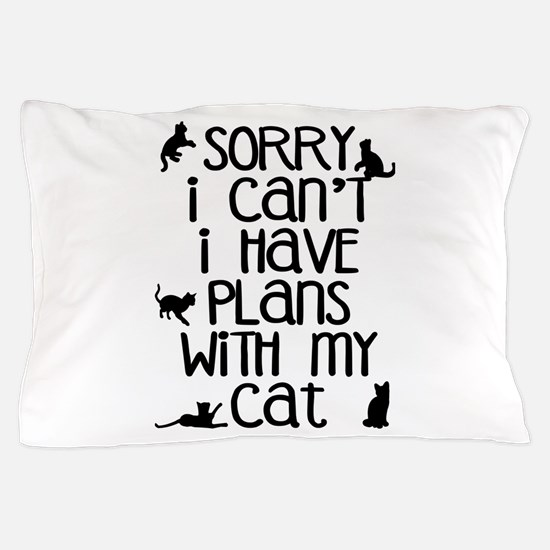 Sorry - Plans With My Cat Pillow Case