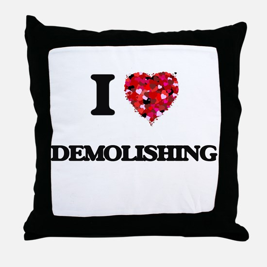 I love Demolishing Throw Pillow